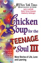 Chicken Soup for the  Teenage Soul III Mark Victor Hansen, Kimberly Kirberger,jack canfield, chicken soup, youth prayer book, youth gift, boy gift, girl gift, confirmation gift, sacramental gift, prayers, scripture readings, faith inspired, bible, religious books, inspirational reading, youth prayers